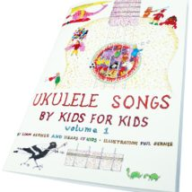 UKULELE SONGS BY KIDS FOR KIDS by Liam Gerner and heaps of kids, illustration Phil Gerner (with a 27 song CD)